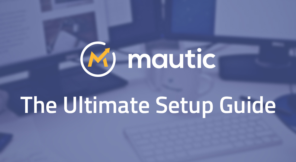 The Ultimate Mautic Setup Guide | Facet Interactive